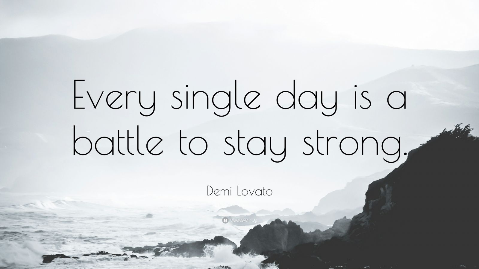 "Demi Lovato Quote: ""Every single day is a battle to stay strong."""