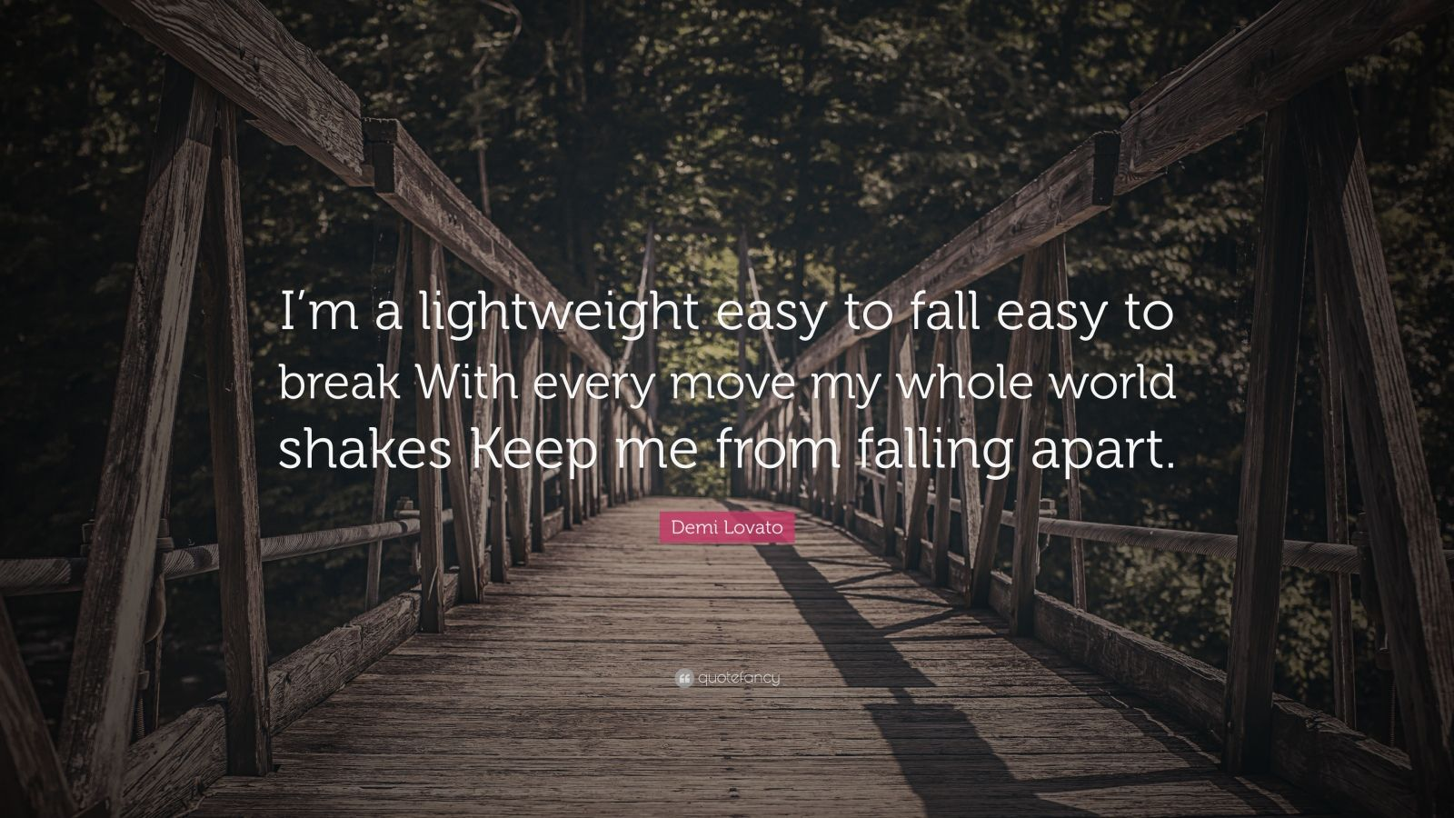 """Demi Lovato Quote: """"I'm a lightweight easy to fall easy to break With every move my whole world shakes Keep me from falling apart."""""""
