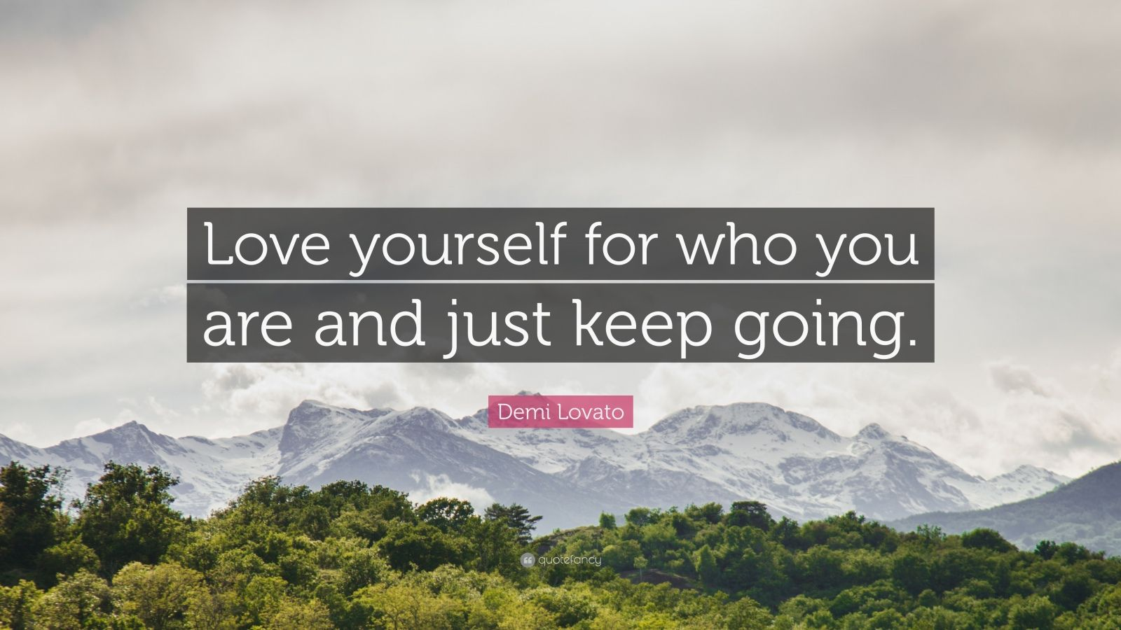 """Demi Lovato Quote: """"Love yourself for who you are and just keep going."""""""