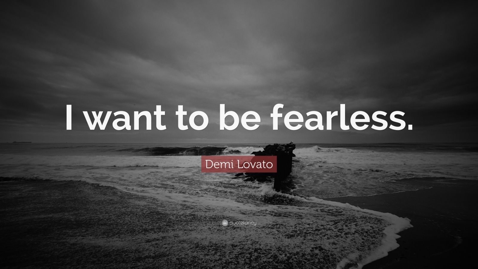 "Demi Lovato Quote: ""I want to be fearless."""