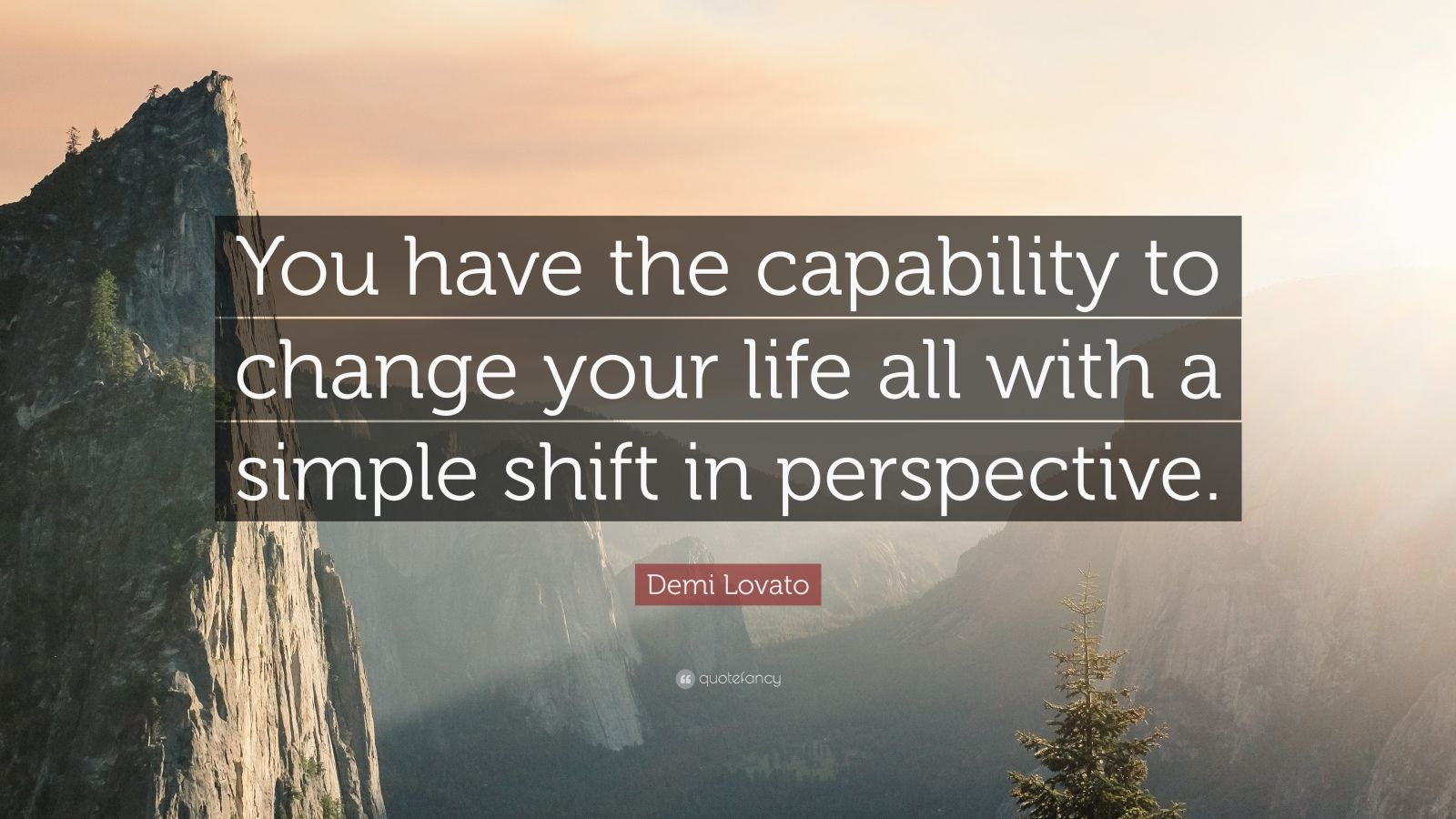 "Demi Lovato Quote: ""You have the capability to change your life all with a simple shift in perspective."""