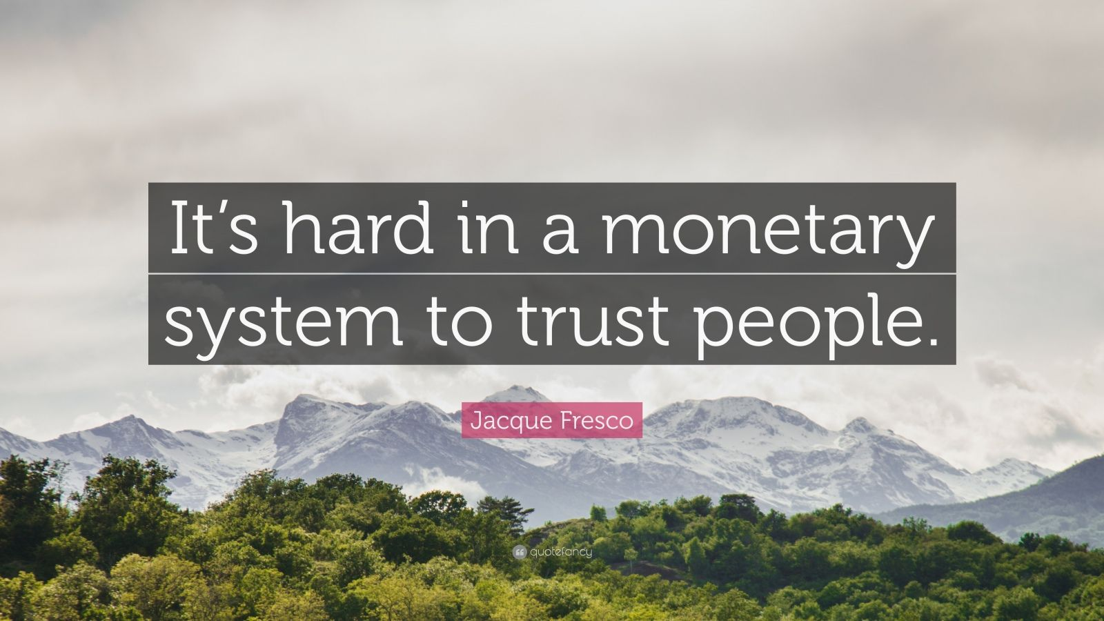 """Jacque Fresco Quote: """"It's hard in a monetary system to trust people."""""""