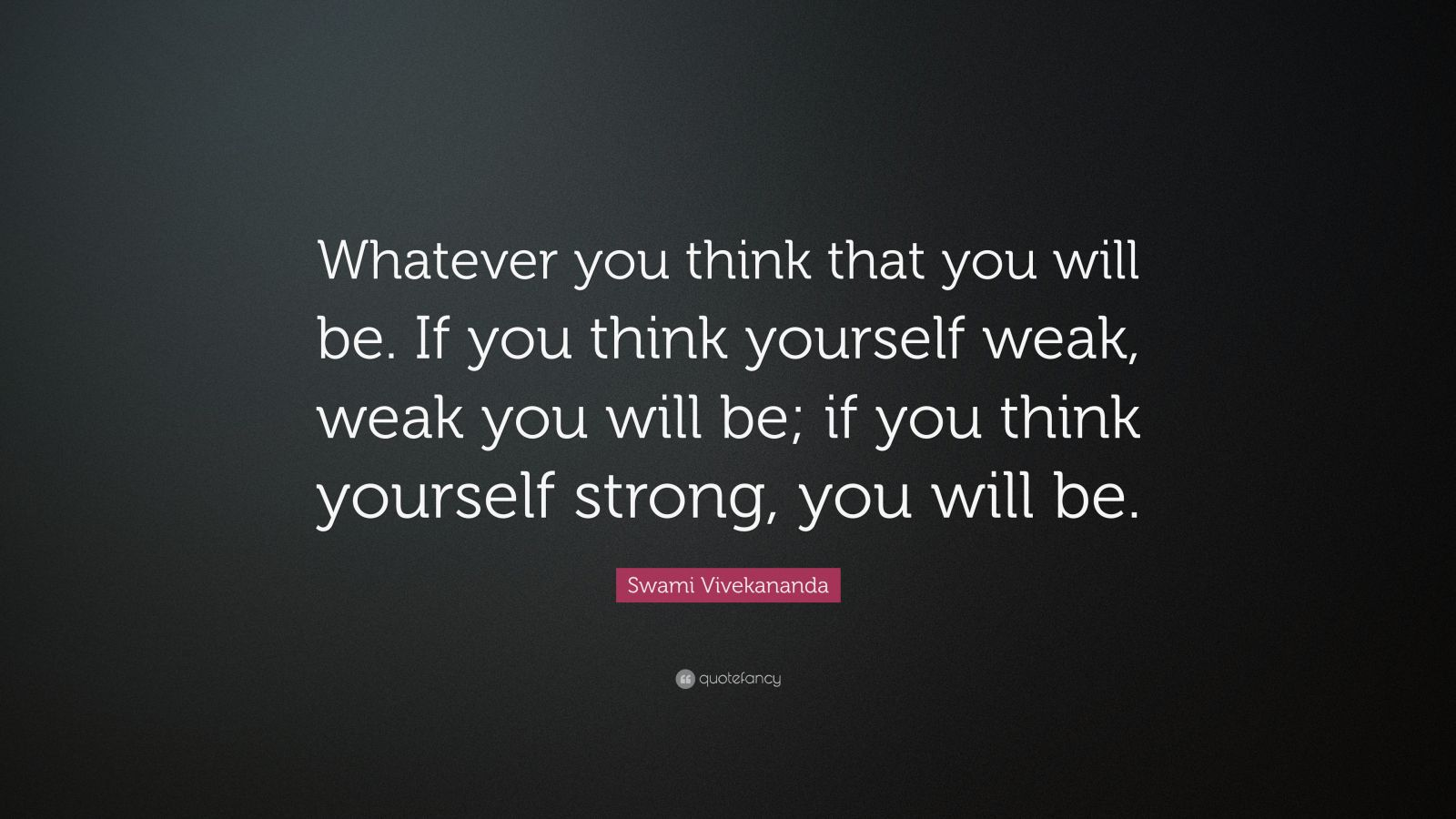 "Swami Vivekananda Quote: ""Whatever you think that you will be. If you think yourself weak, weak you will be; if you think yourself strong, you will be."""