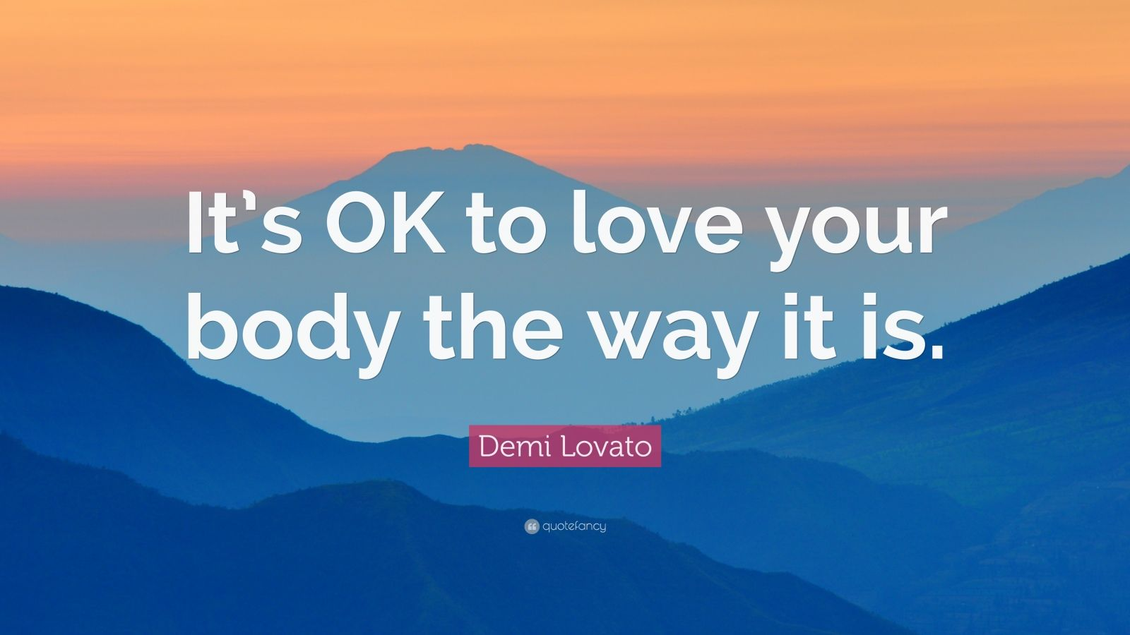 "Demi Lovato Quote: ""It's OK to love your body the way it is."""