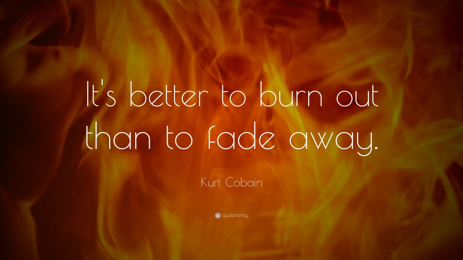 "Kurt Cobain Quote: ""It's better to burn out than to fade away."""