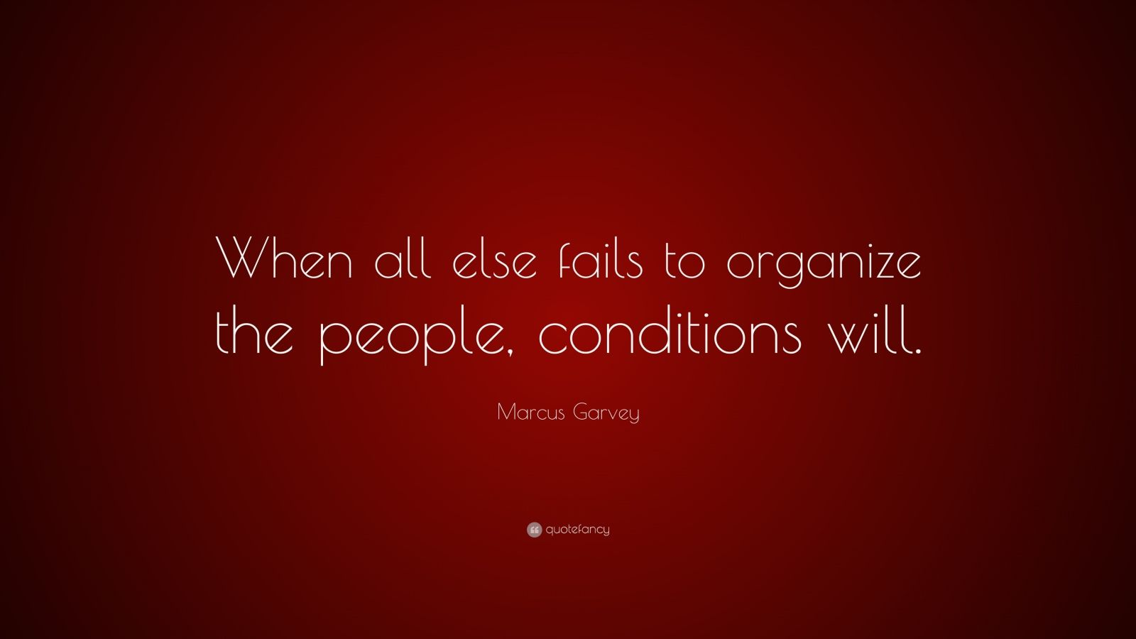 "Marcus Garvey Quote: ""When All Else Fails To Organize The"