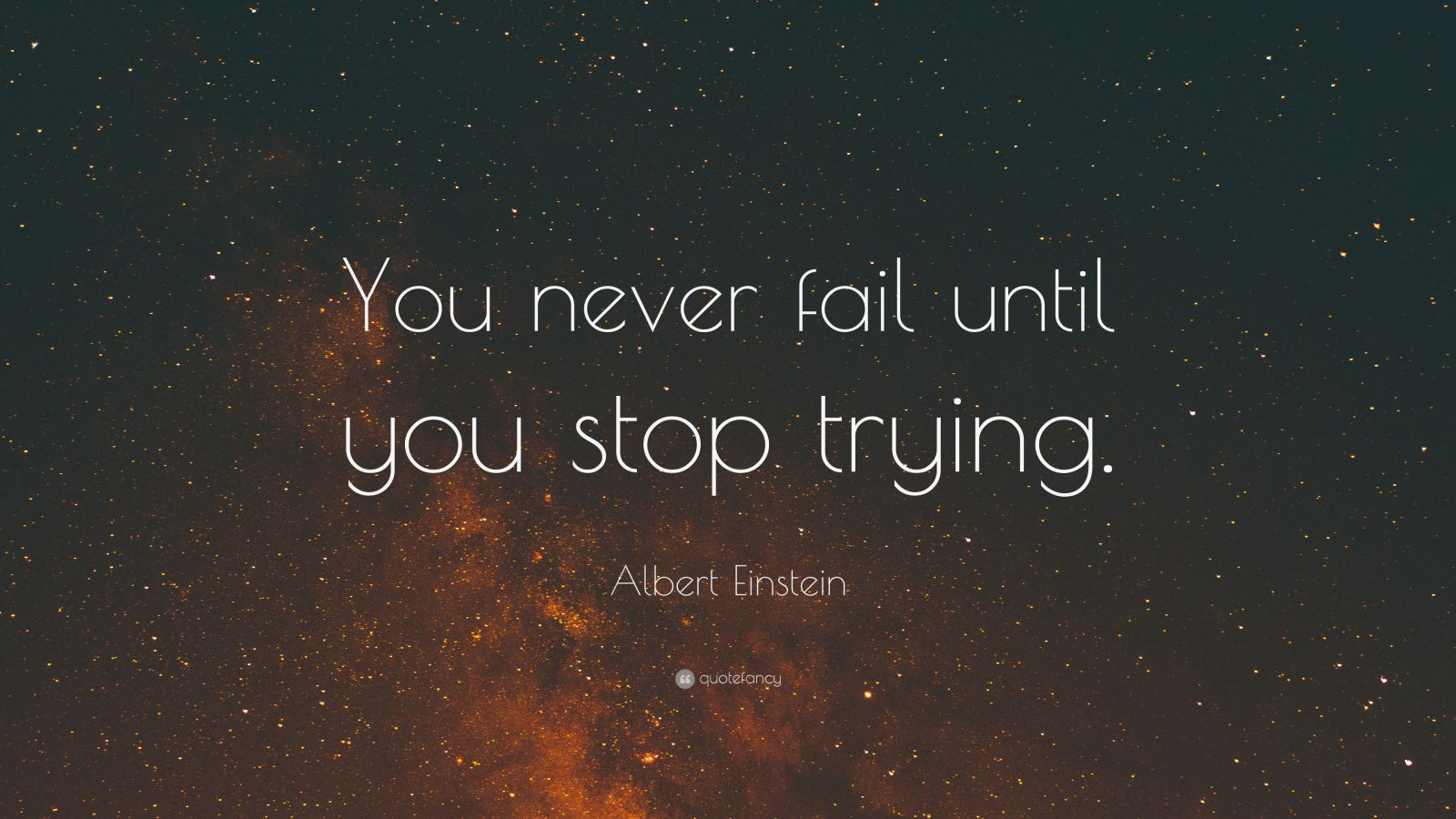 "Albert Einstein Quote: ""You never fail until you stop trying."""