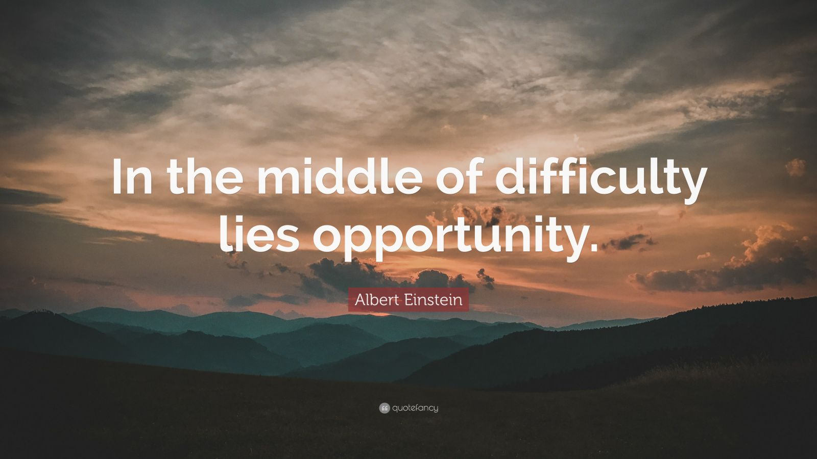"Albert Einstein Quote: ""In the middle of difficulty lies opportunity."""