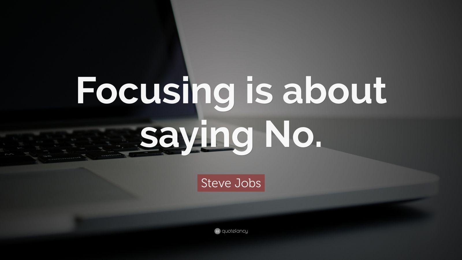 "Steve Jobs Quote: ""Focusing is about saying No."""