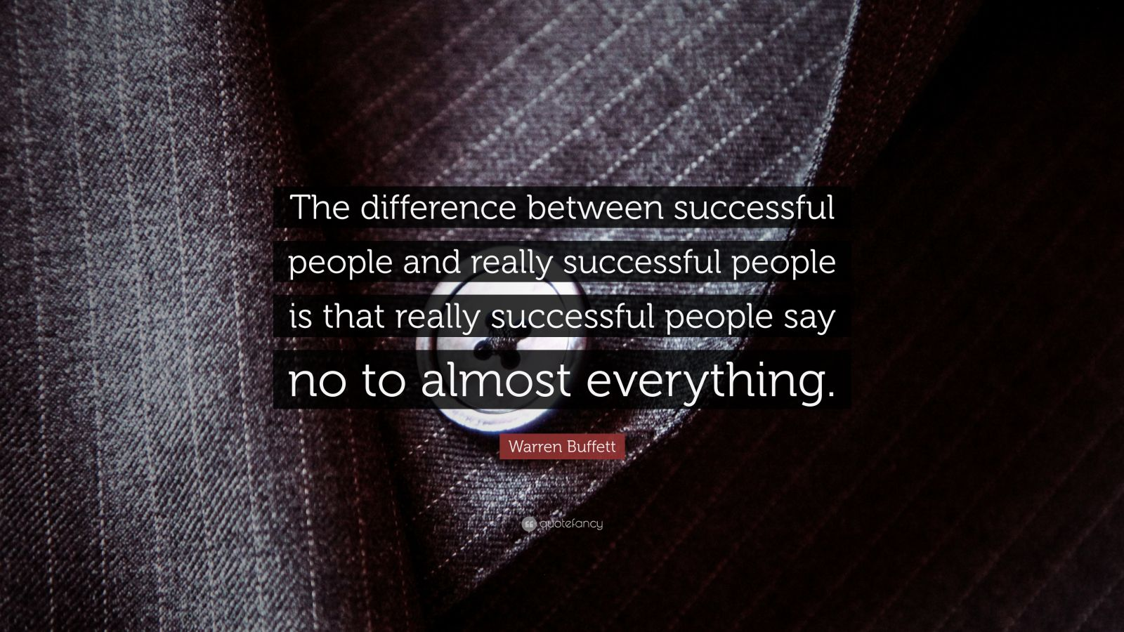 "Warren Buffett Quote: ""The difference between successful people and really successful people is that really successful people say no to almost everything."""