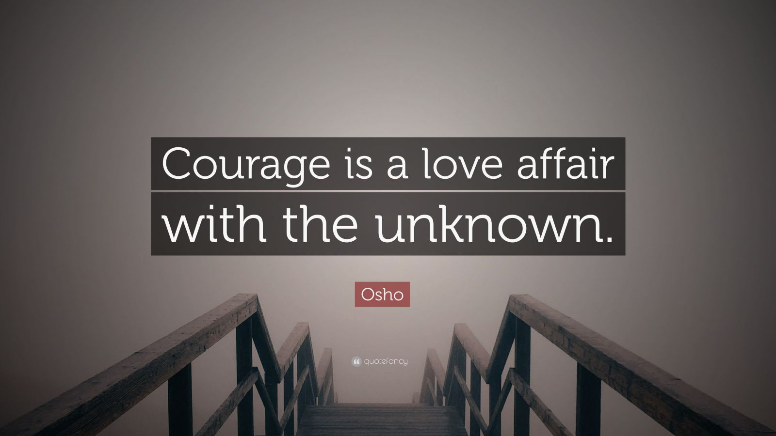 "Osho Quote: ""Courage is a love affair with the unknown."""