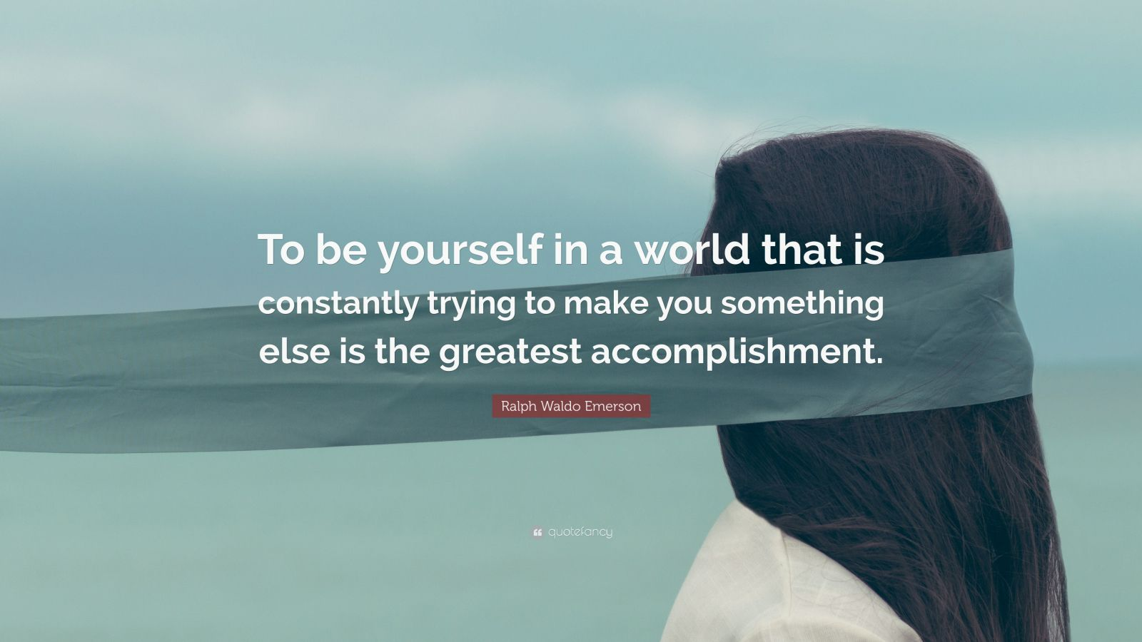 """Ralph Waldo Emerson Quote: """"To be yourself in a world that is constantly trying to make you something else is the greatest accomplishment."""""""