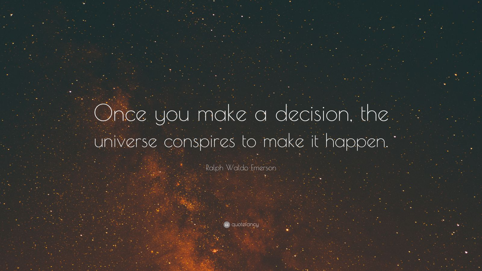 "Ralph Waldo Emerson Quote: ""Once you make a decision, the universe conspires to make it happen."""