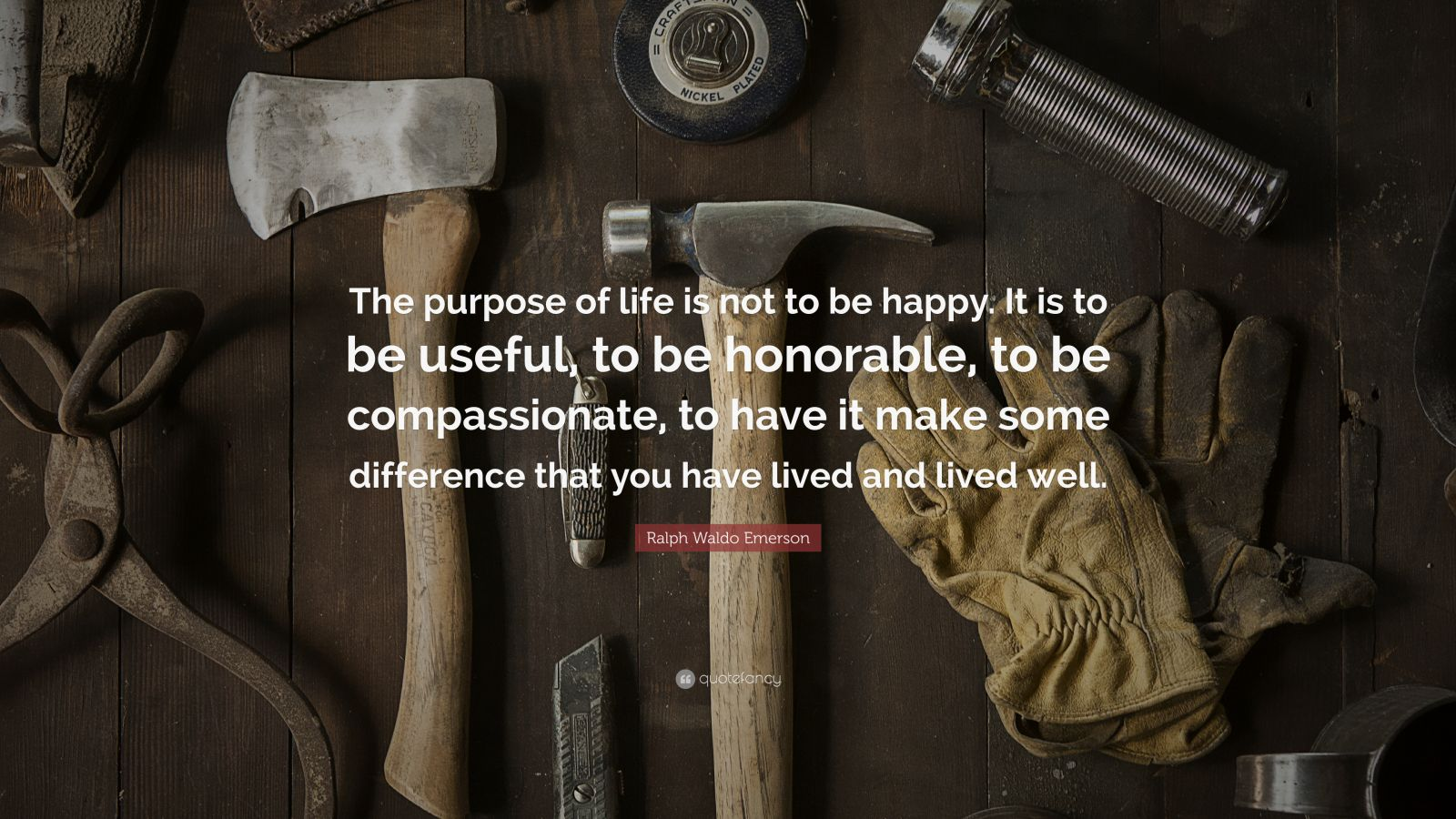 """Ralph Waldo Emerson Quote: """"The Purpose Of Life Is Not To"""
