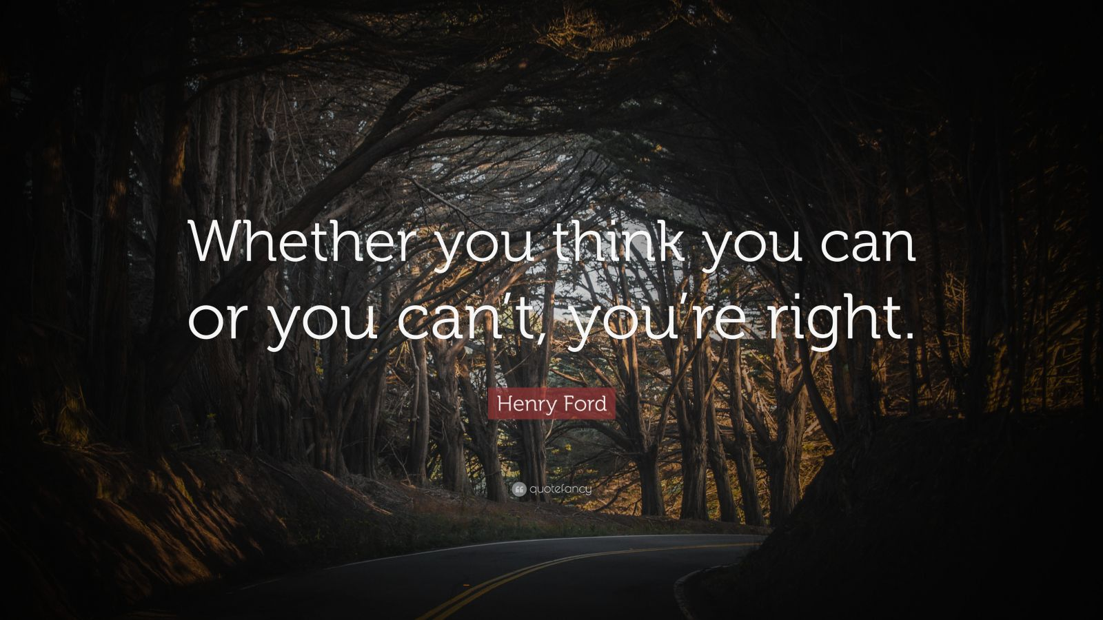 "Henry Ford Quote: ""Whether you think you can or you can't, you're right."" (34 wallpapers ..."