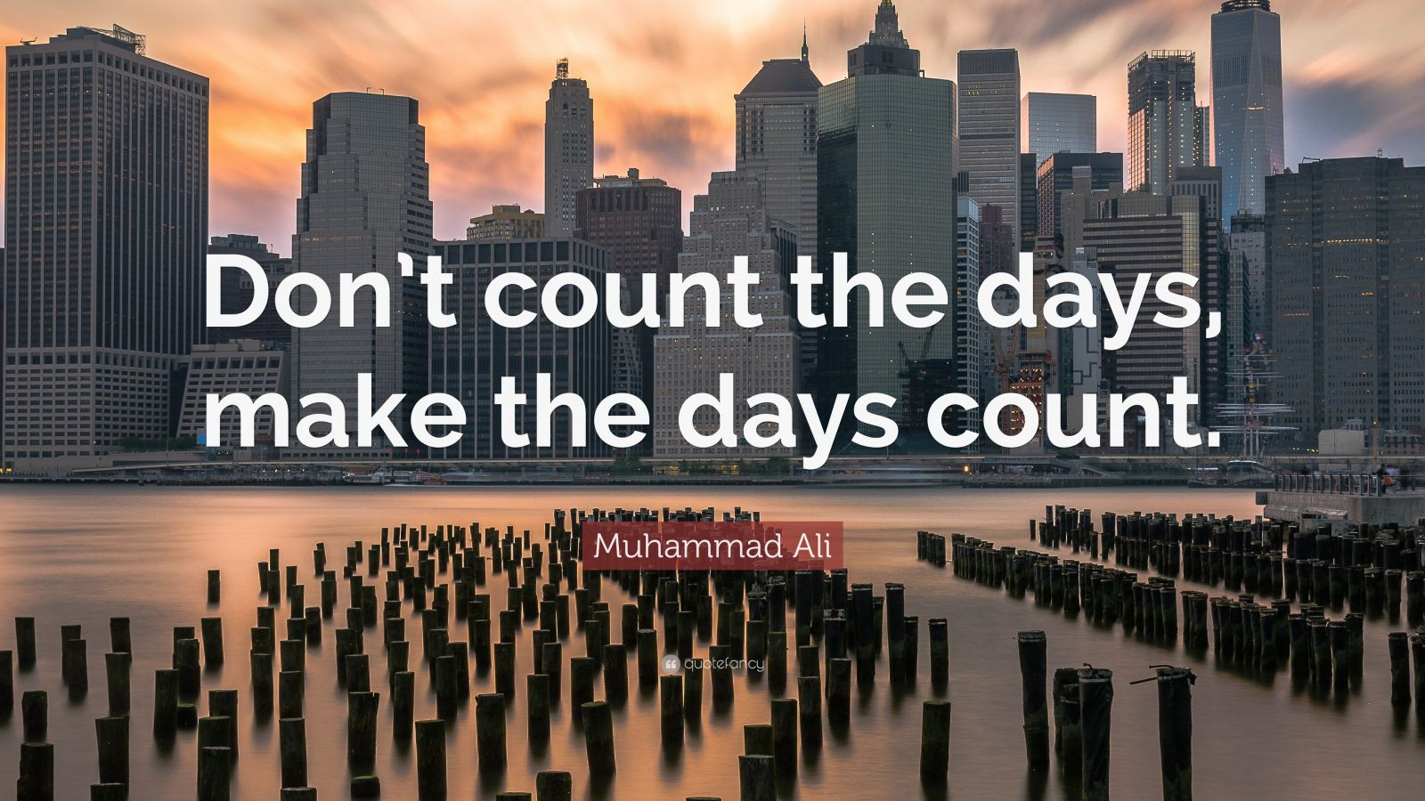 "Inspirational Quotes: ""Don't count the days, make the days count."" — Muhammad Ali"