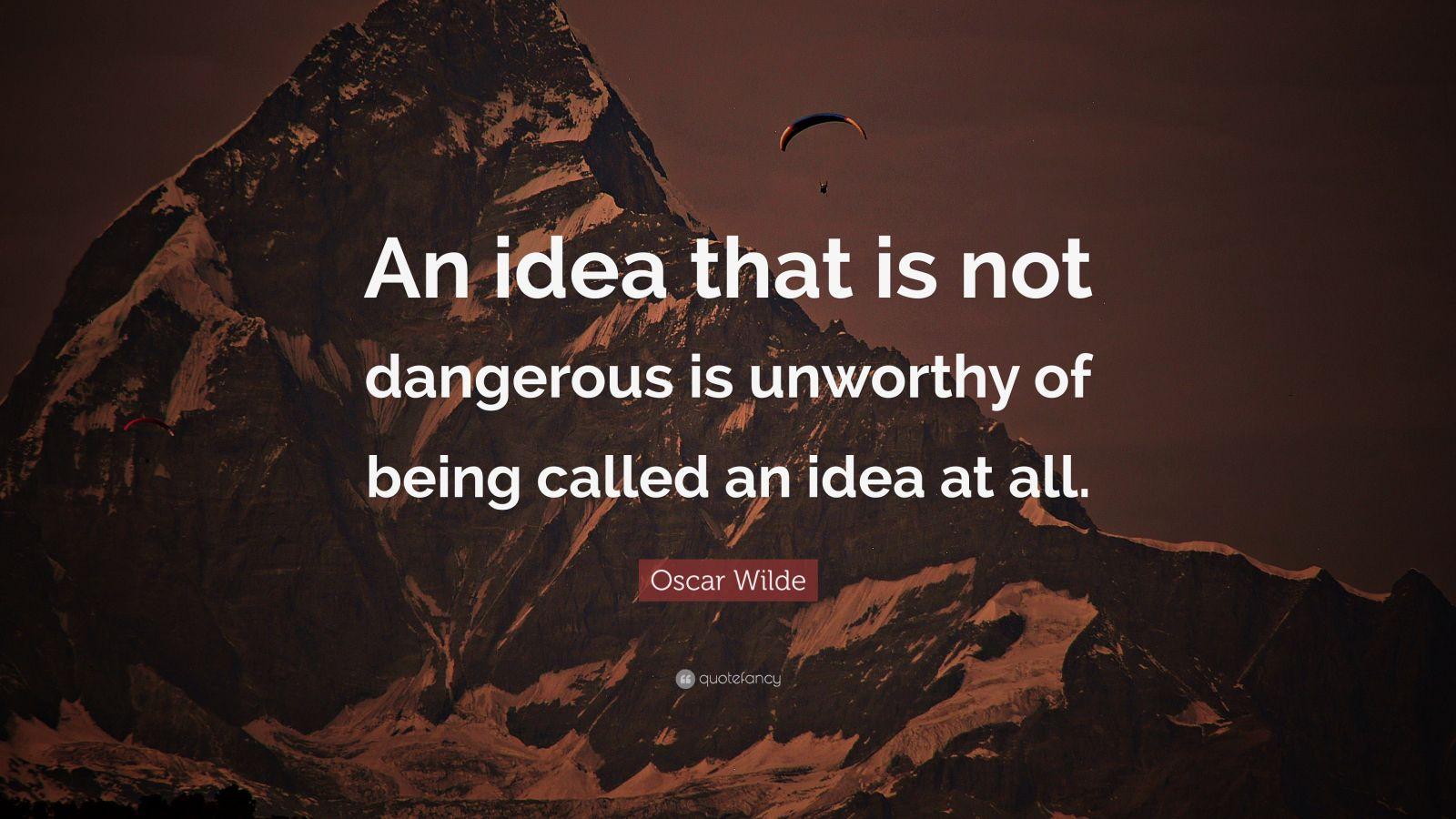 "Oscar Wilde Quote: ""An idea that is not dangerous is unworthy of being called an idea at all."""