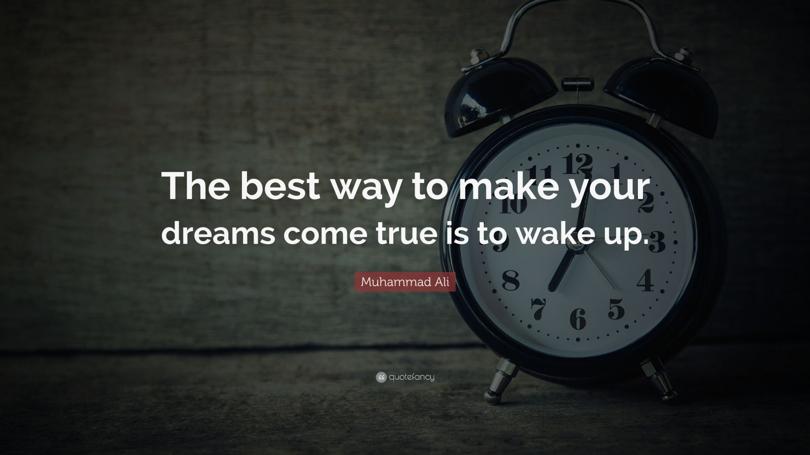 "Muhammad Ali Quote: ""The best way to make your dreams come true is to wake up."""