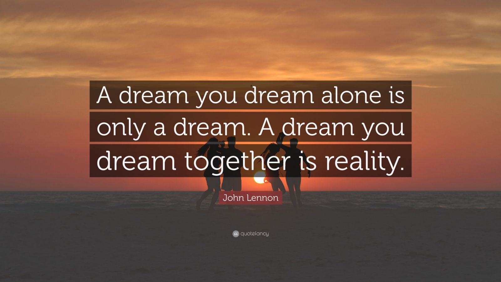 "John Lennon Quote: ""A dream you dream alone is only a dream. A dream you dream together is reality."""