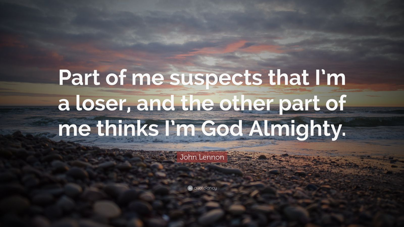 "John Lennon Quote: ""Part of me suspects that I'm a loser, and the other part of me thinks I'm God Almighty."""