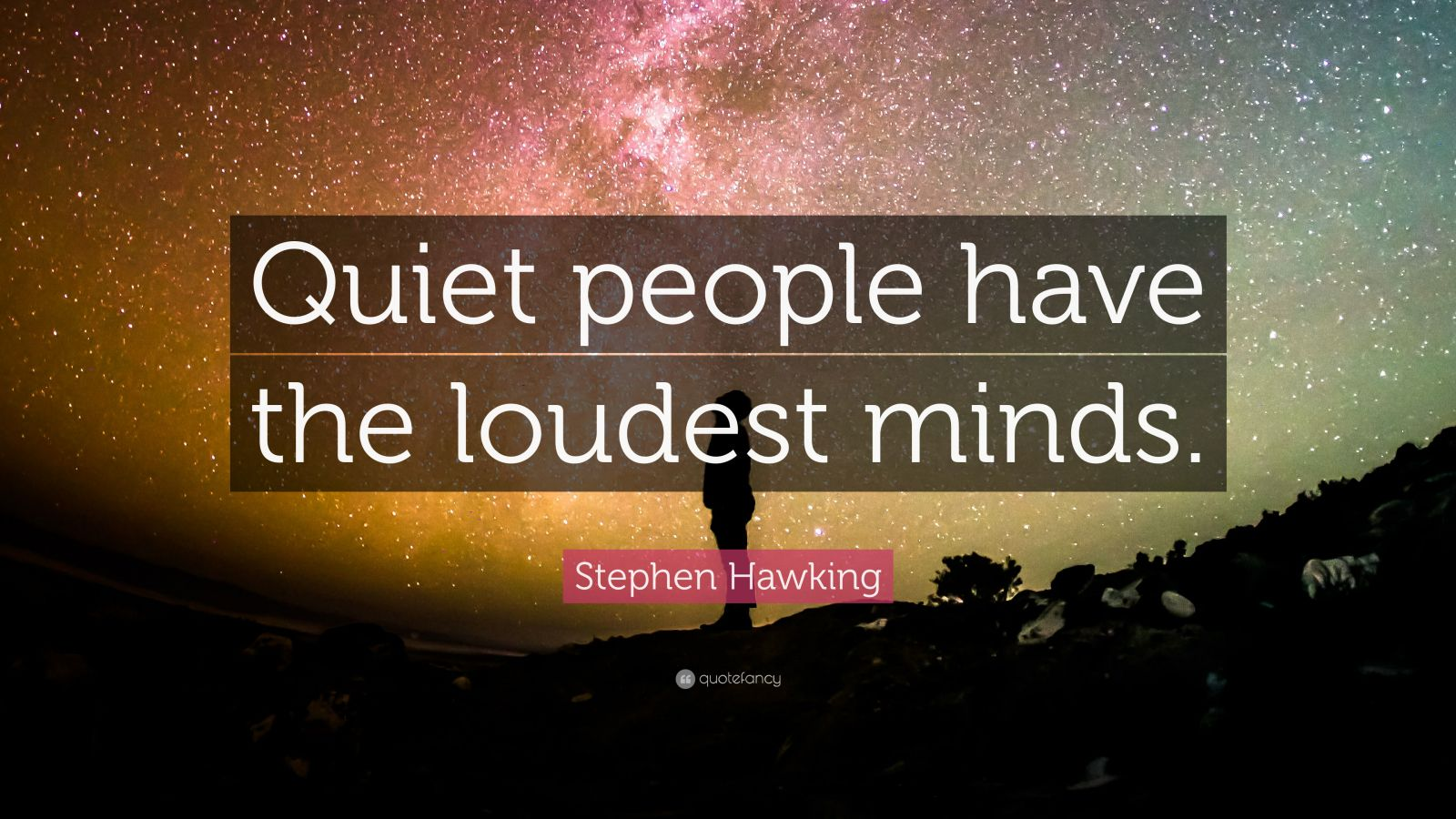"""Stephen Hawking Quote: """"Quiet people have the loudest minds."""""""
