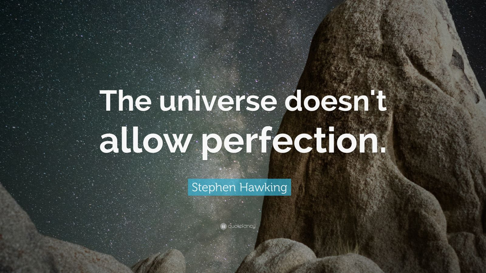 """Stephen Hawking Quote: """"The universe doesn't allow perfection."""""""