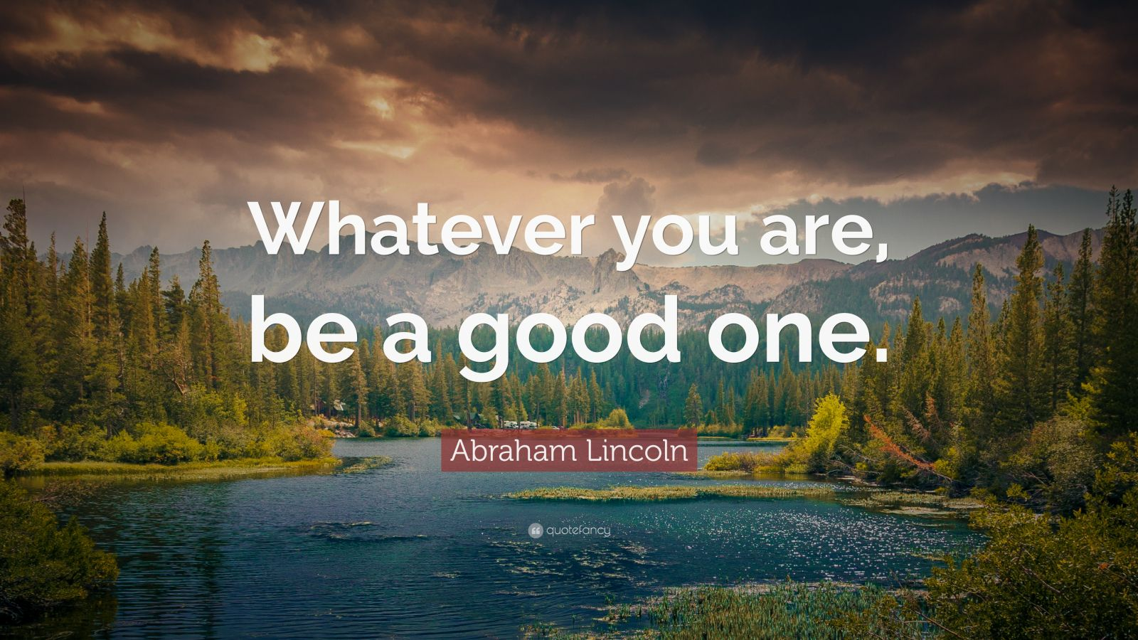 """Abraham Lincoln Quote: """"Whatever you are, be a good one ..."""