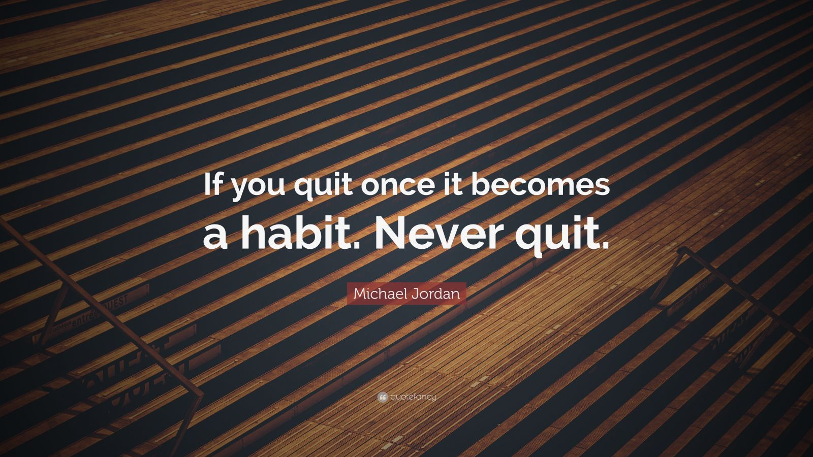 "Michael Jordan Quote: ""If you quit once it becomes a habit. Never quit."""