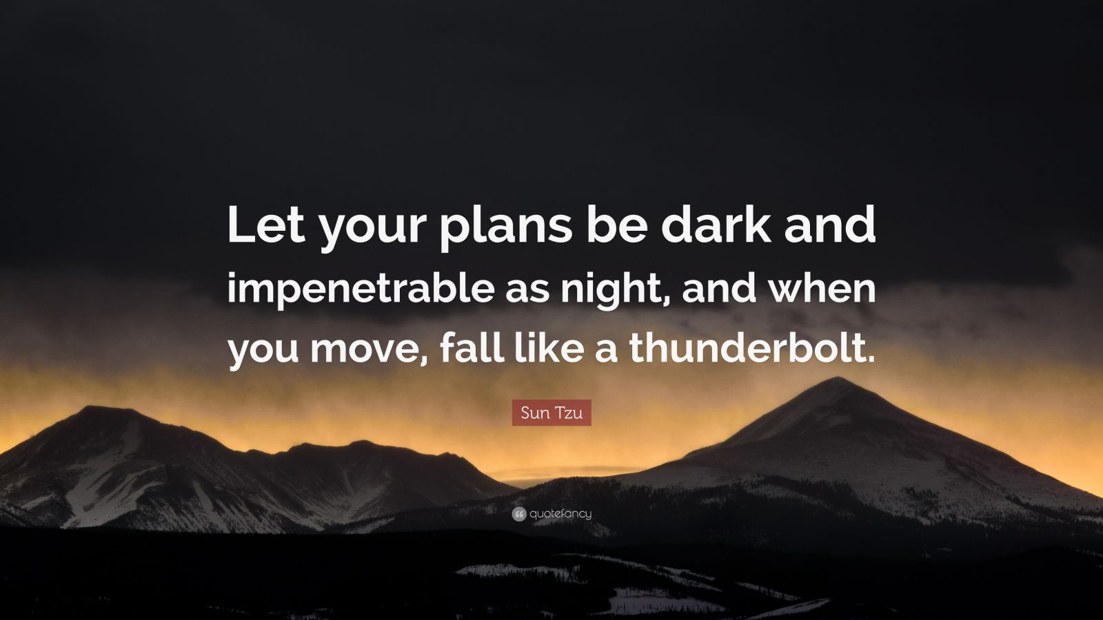 "Sun Tzu Quote: ""Let your plans be dark and impenetrable as night, and when you move, fall like a thunderbolt."""