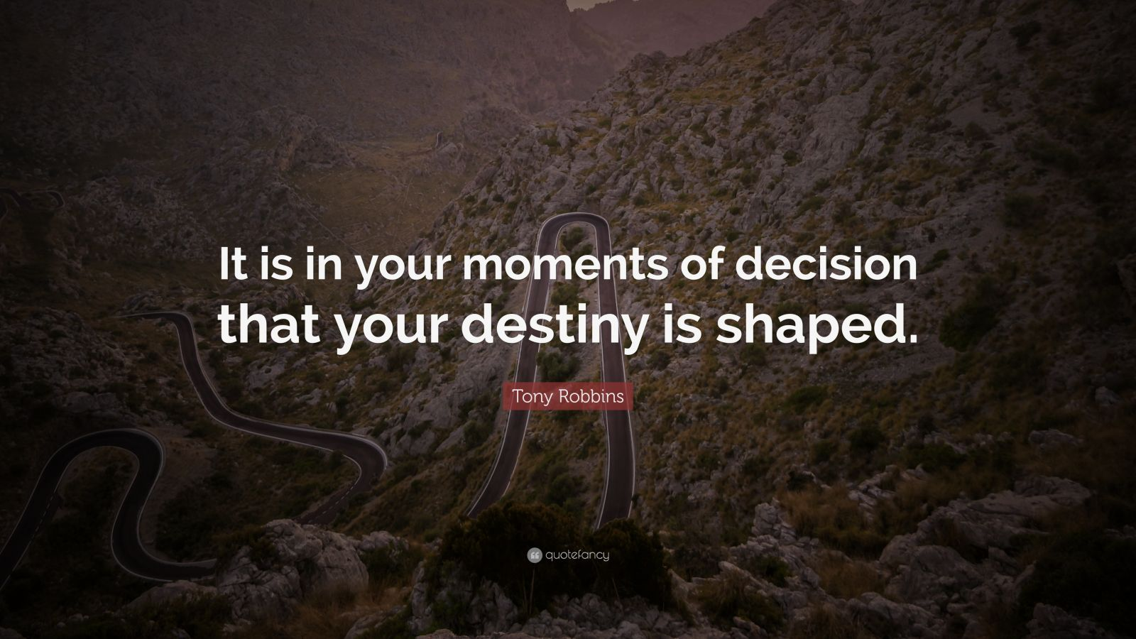 "Tony Robbins Quote: ""It is in your moments of decision that your destiny is shaped."""