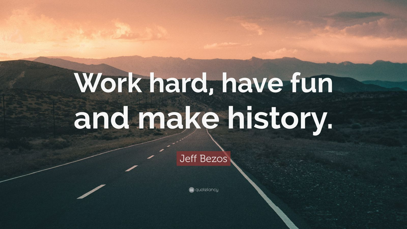 "Jeff Bezos Quote: ""Work hard, have fun and make history."""