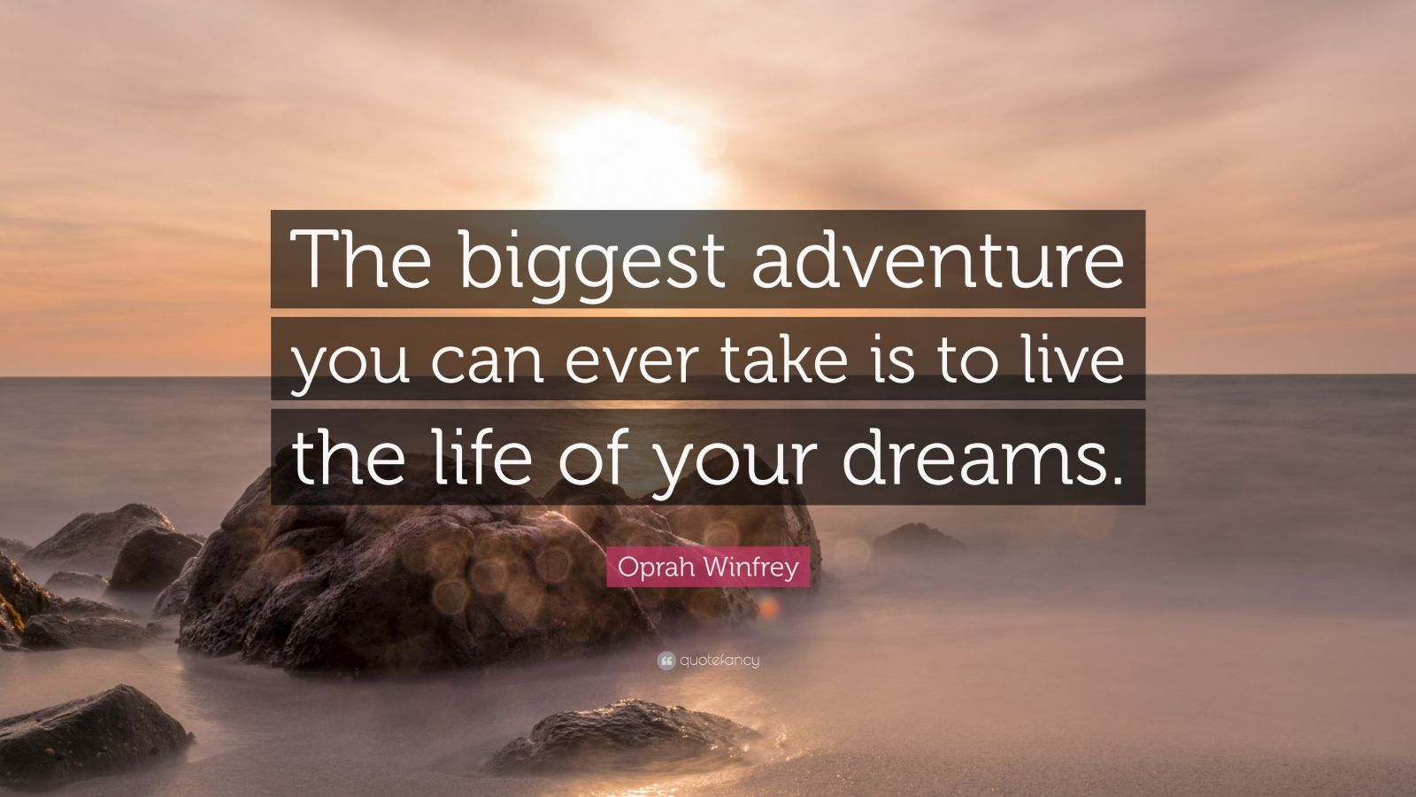 "Oprah Winfrey Quote: ""The biggest adventure you can ever take is to live the life of your dreams."""