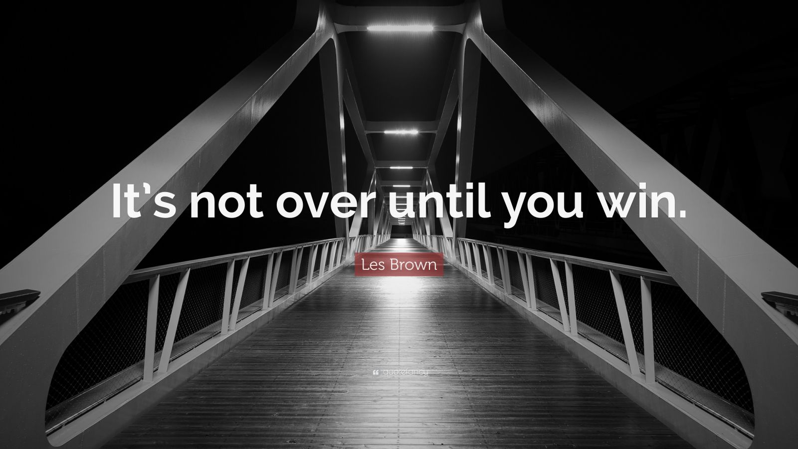 "Les Brown Quote: ""It's not over until you win."""
