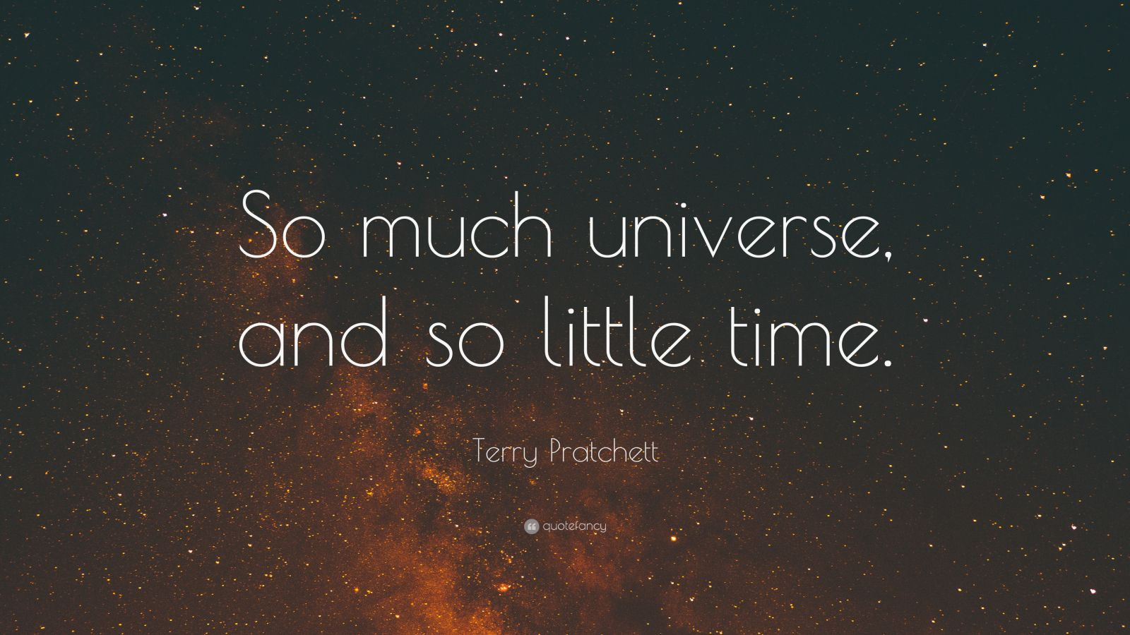 "Terry Pratchett Quote: ""So much universe, and so little time."""