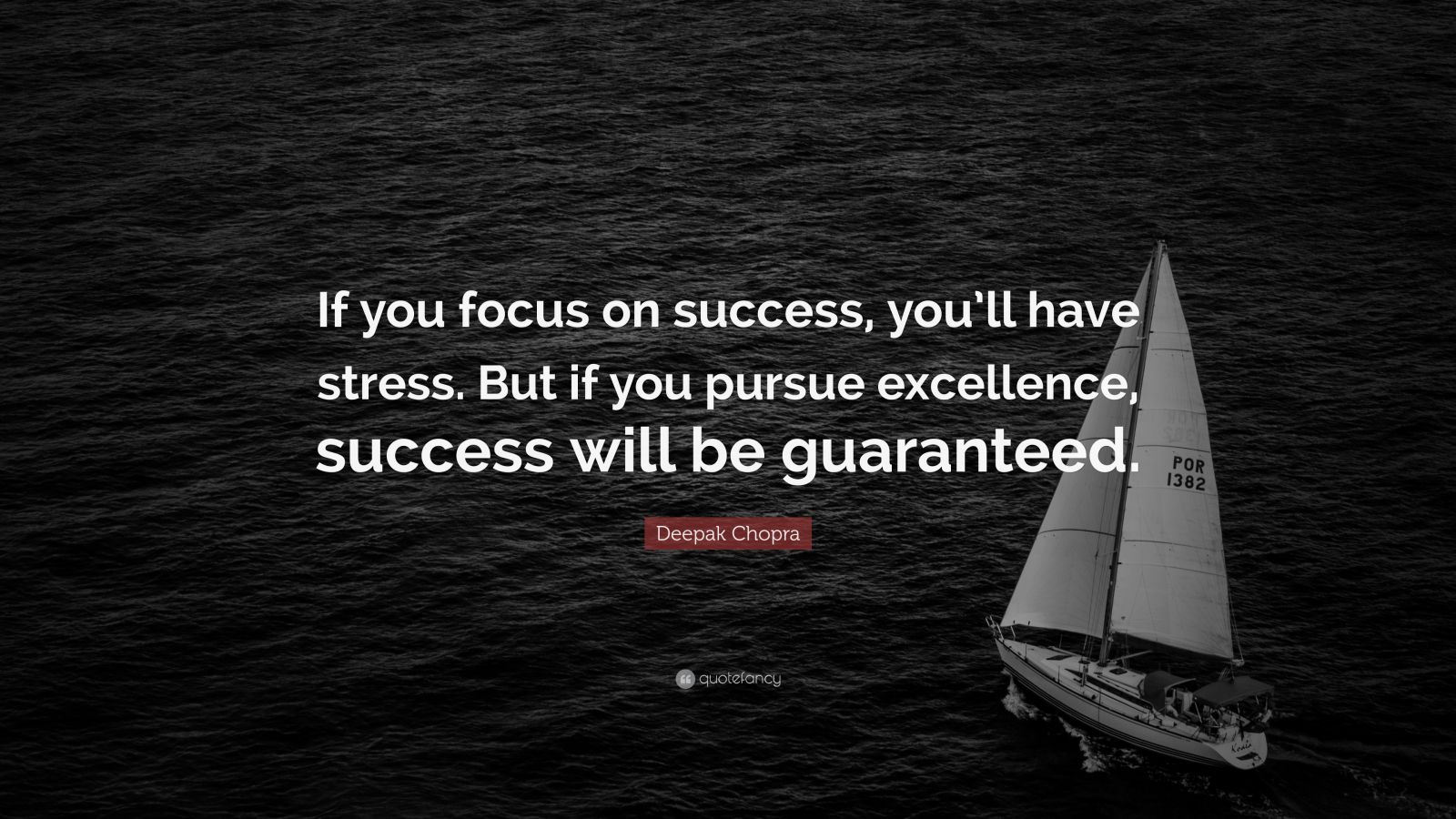 "Deepak Chopra Quote: ""If you focus on success, you'll have stress. But if you pursue excellence, success will be guaranteed."""