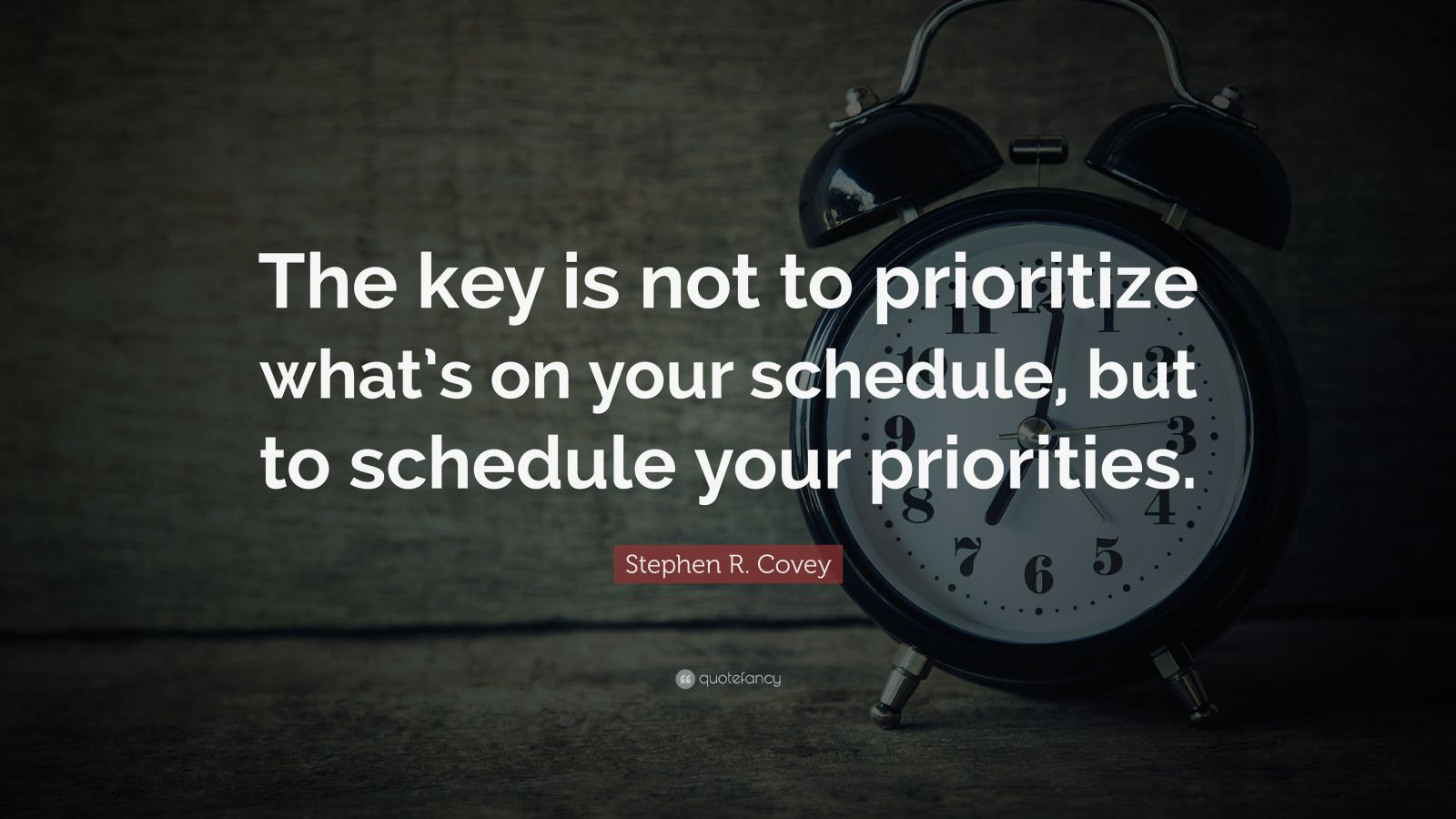 "Stephen R. Covey Quote: ""The key is not to prioritize what's on your schedule, but to schedule your priorities."""