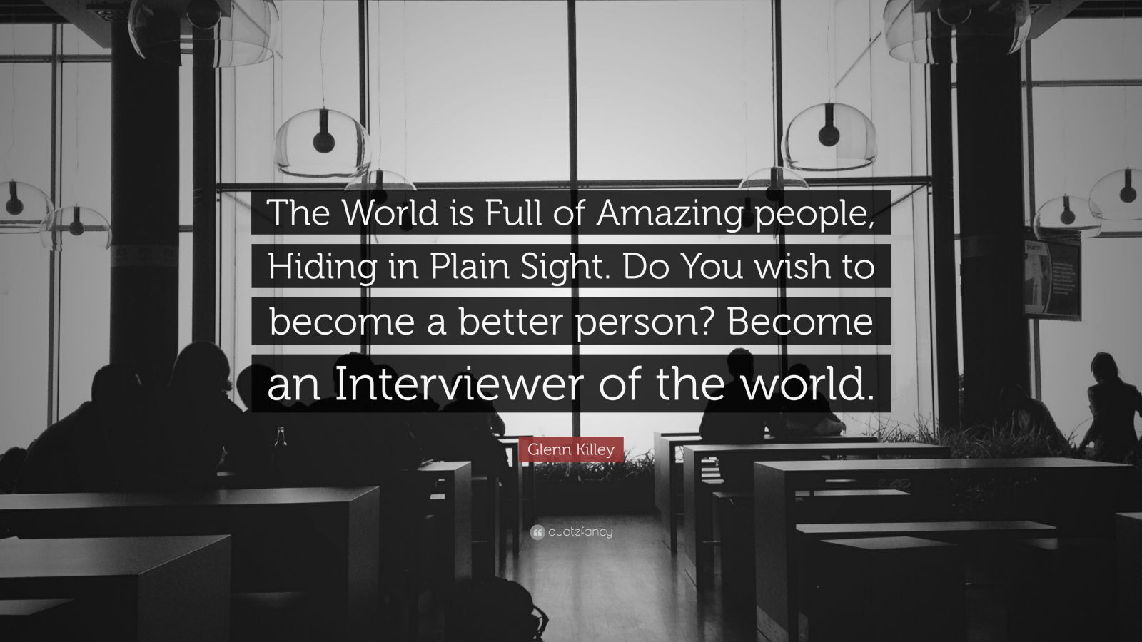 """Glenn Killey Quote: """"The World is Full of Amazing people ..."""