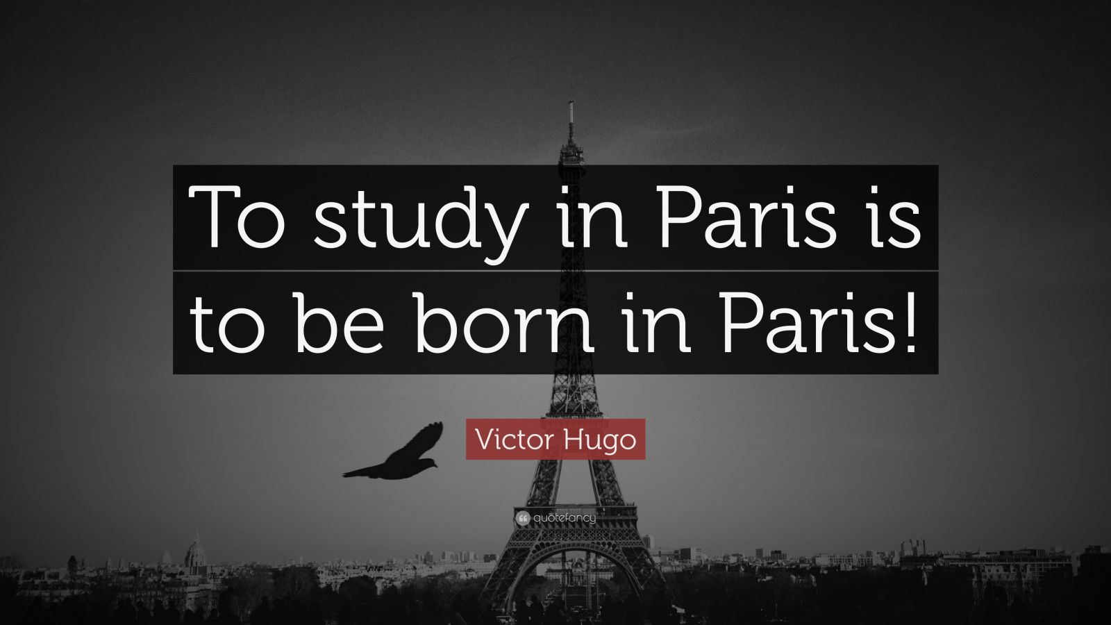 """Victor Hugo Quote: """"To study in Paris is to be born in Paris!"""""""