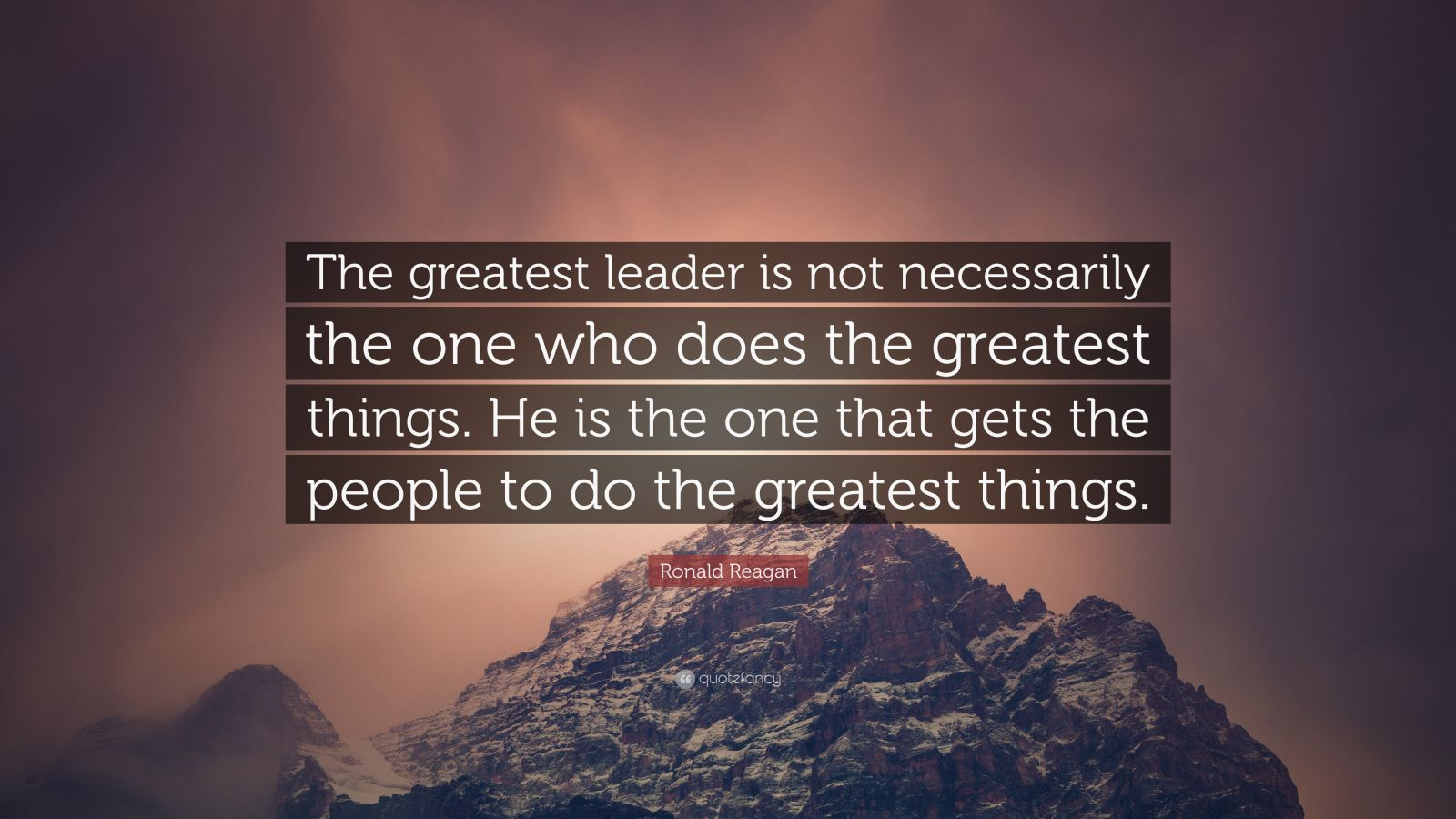 "Ronald Reagan Quote: ""The greatest leader is not necessarily the one who does the greatest things. He is the one that gets the people to do the greatest things."""