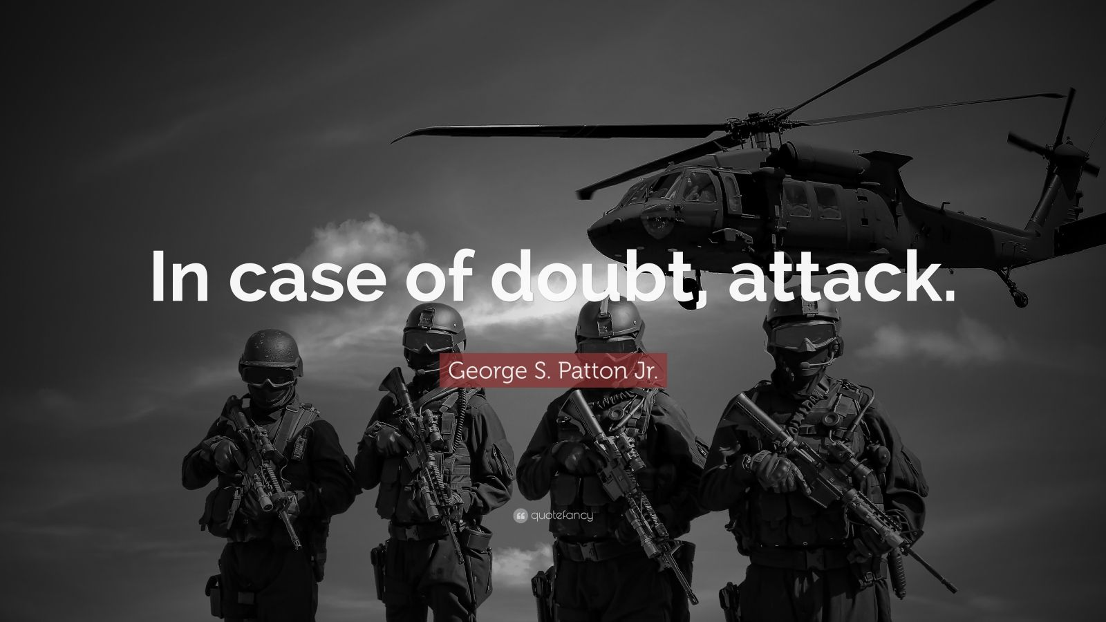 "George S. Patton Jr. Quote: ""In case of doubt, attack."""