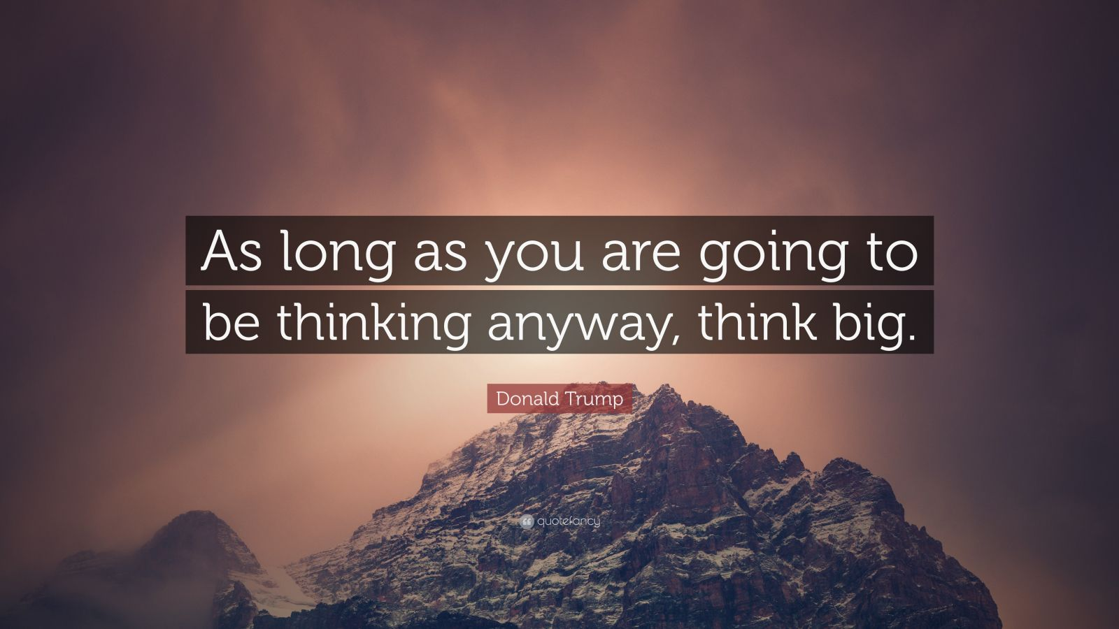"Donald Trump Quote: ""As long as you are going to be thinking anyway, think big."""