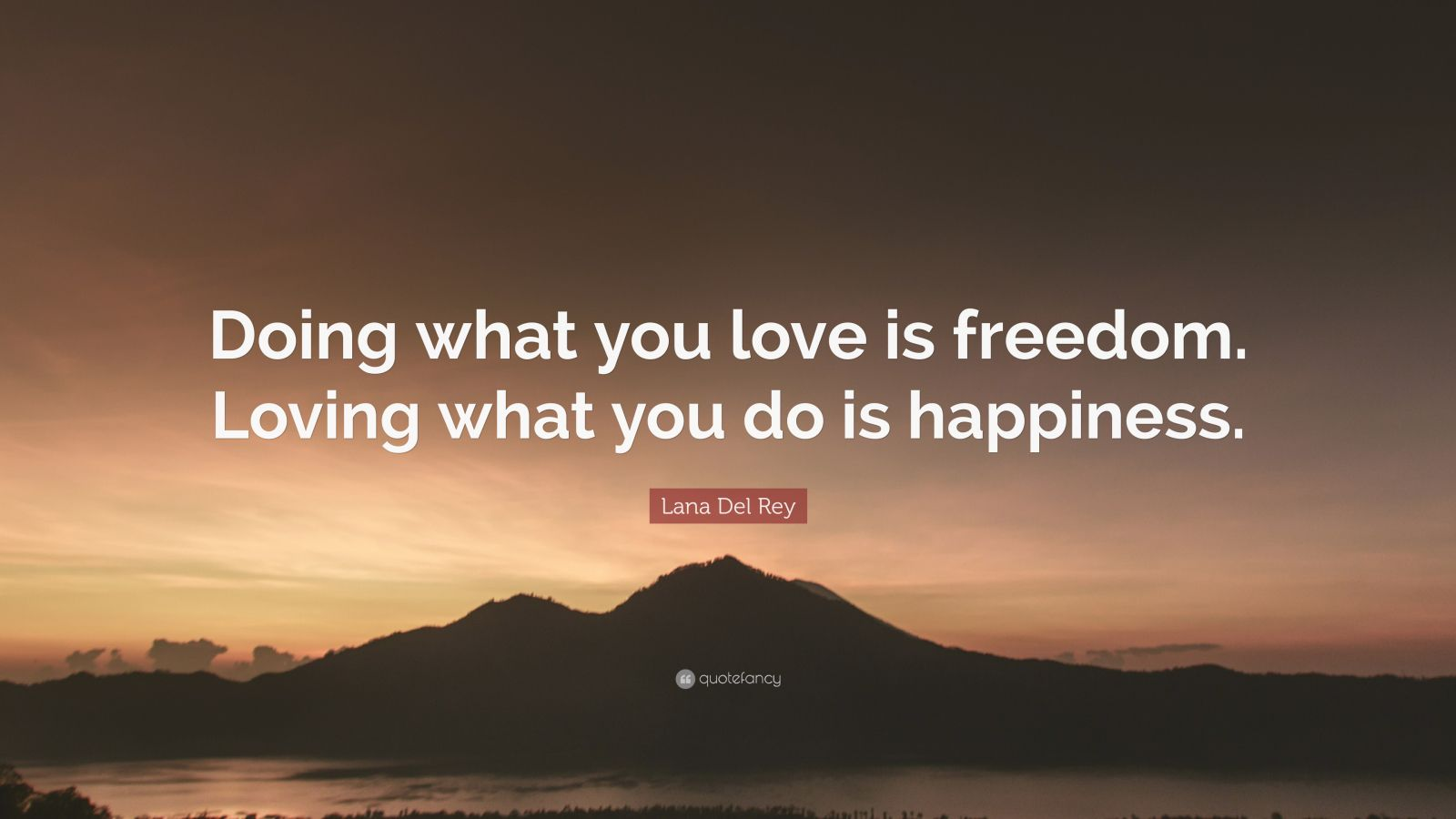"Lana Del Rey Quote: ""Doing what you love is freedom. Loving  what you do is happiness."""