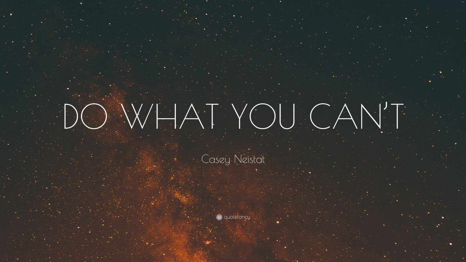 """Casey Neistat Quote: """"DO WHAT YOU CAN'T"""""""