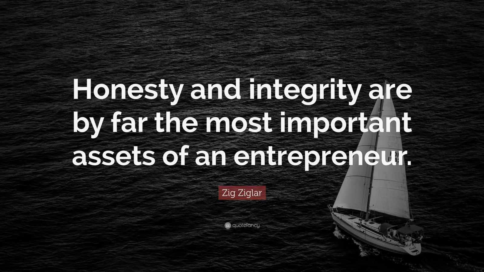 "Zig Ziglar Quote: ""Honesty and integrity are by far the most important assets of an entrepreneur."""