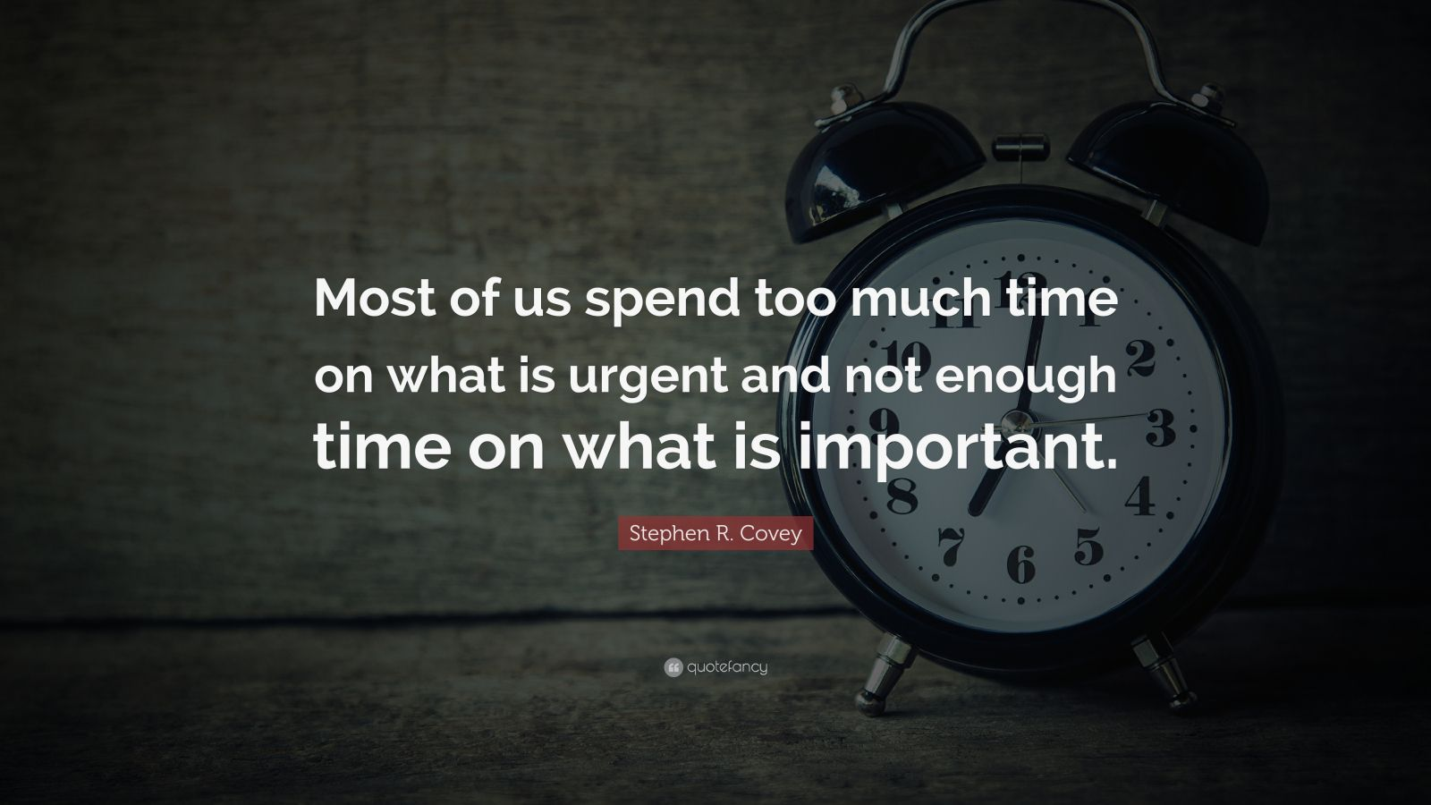 """Stephen R. Covey Quote: """"Most of us spend too much time on what is urgent and not enough time on what is important."""""""