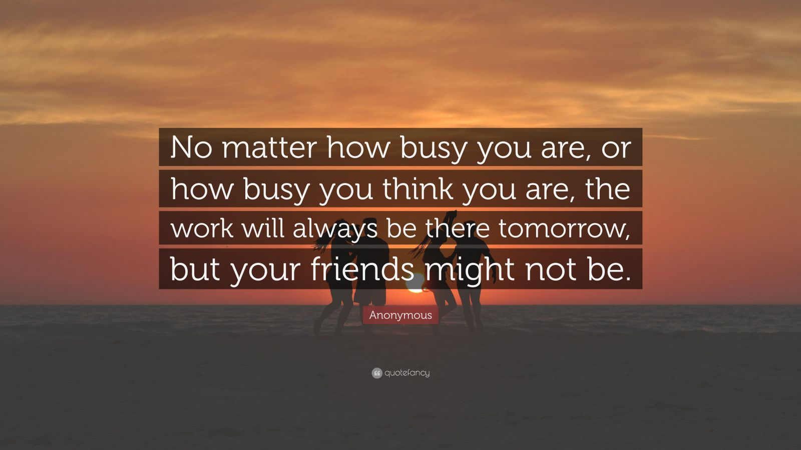 "Busy Friends Funny Quotes: Anonymous Quote: ""No Matter How Busy You Are, Or How Busy"