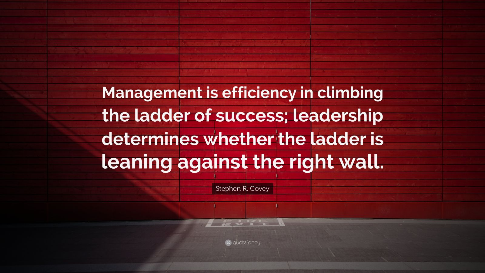 "Stephen R. Covey Quote: ""Management is efficiency in climbing the ladder of success; leadership determines whether the ladder is leaning against the right wall."""