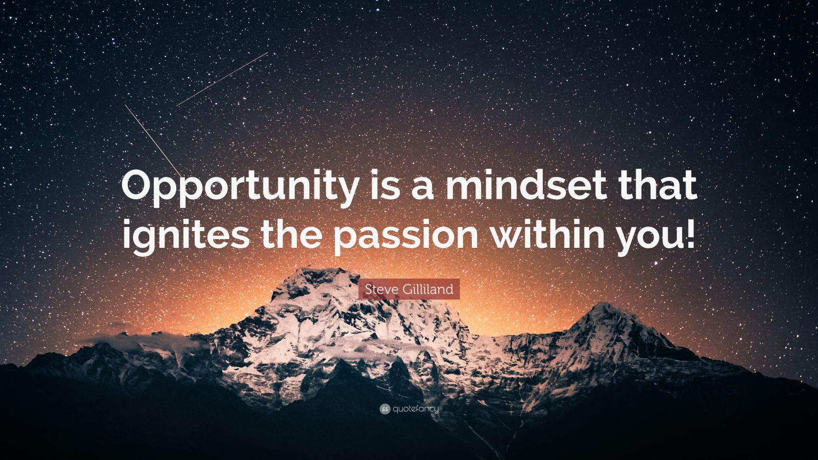 """Steve Gilliland Quote: """"Opportunity is a mindset that ignites the passion within you!"""""""