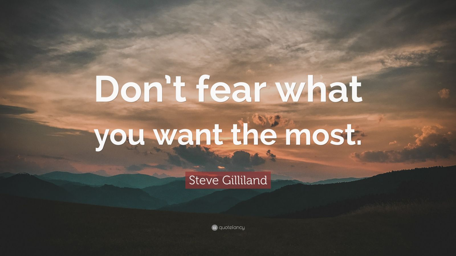 """Steve Gilliland Quote: """"Don't fear what you want the most."""""""