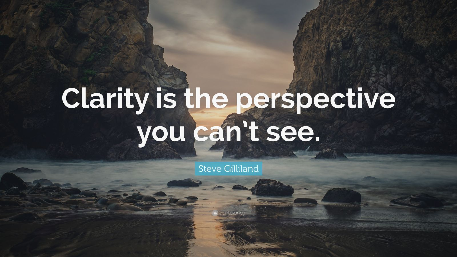 "Steve Gilliland Quote: ""Clarity is the perspective you can't see."""